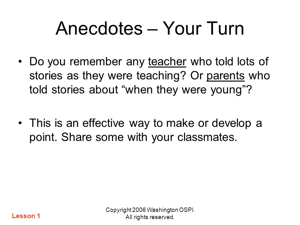 Copyright 2006 Washington OSPI. All rights reserved. Anecdotes – Your Turn Do you remember any teacher who told lots of stories as they were teaching?