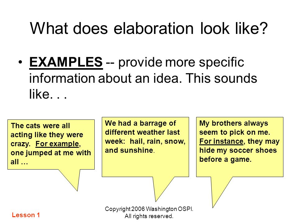 Copyright 2006 Washington OSPI. All rights reserved. What does elaboration look like? EXAMPLES -- provide more specific information about an idea. Thi