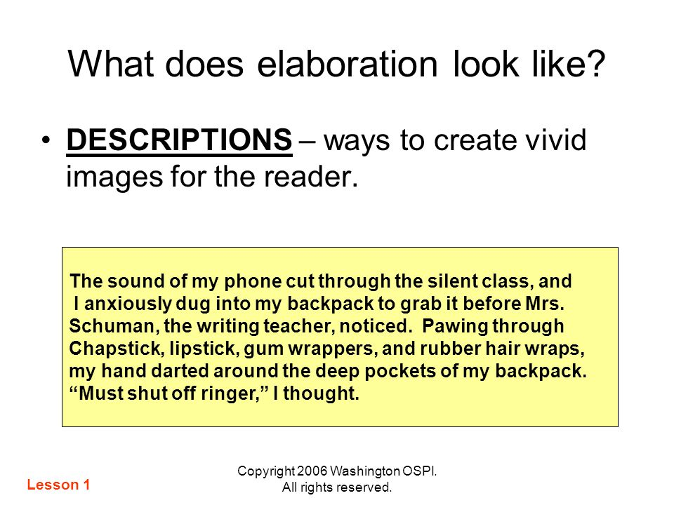 Copyright 2006 Washington OSPI. All rights reserved. What does elaboration look like? DESCRIPTIONS – ways to create vivid images for the reader. The s