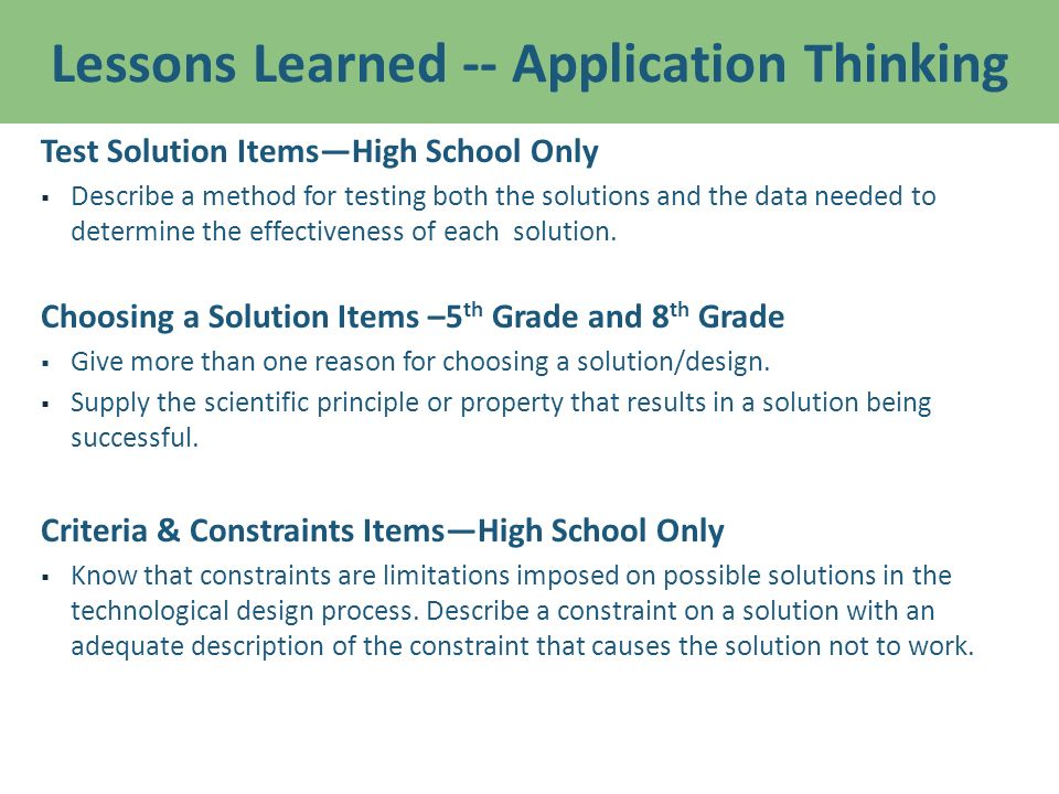 Lessons Learned -- Application Thinking Test Solution ItemsHigh School Only Describe a method for testing both the solutions and the data needed to determine the effectiveness of each solution.