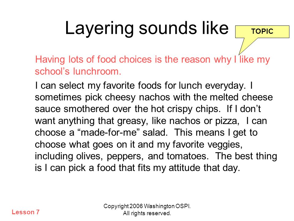 Copyright 2006 Washington OSPI. All rights reserved. Layering sounds like Having lots of food choices is the reason why I like my schools lunchroom. I
