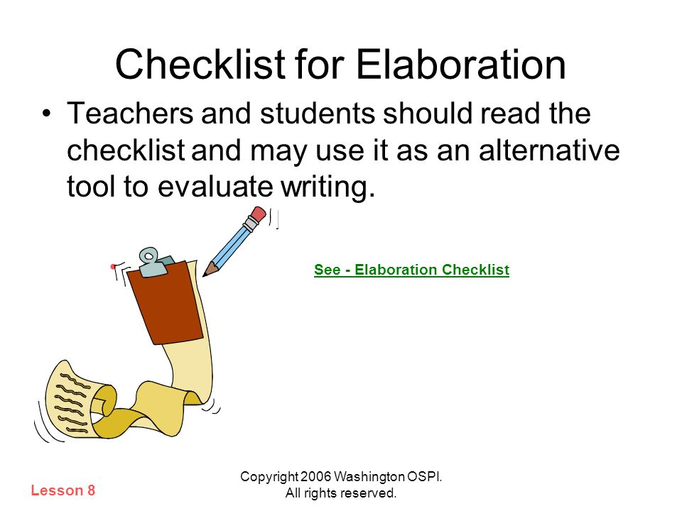 Copyright 2006 Washington OSPI. All rights reserved. Checklist for Elaboration Teachers and students should read the checklist and may use it as an al