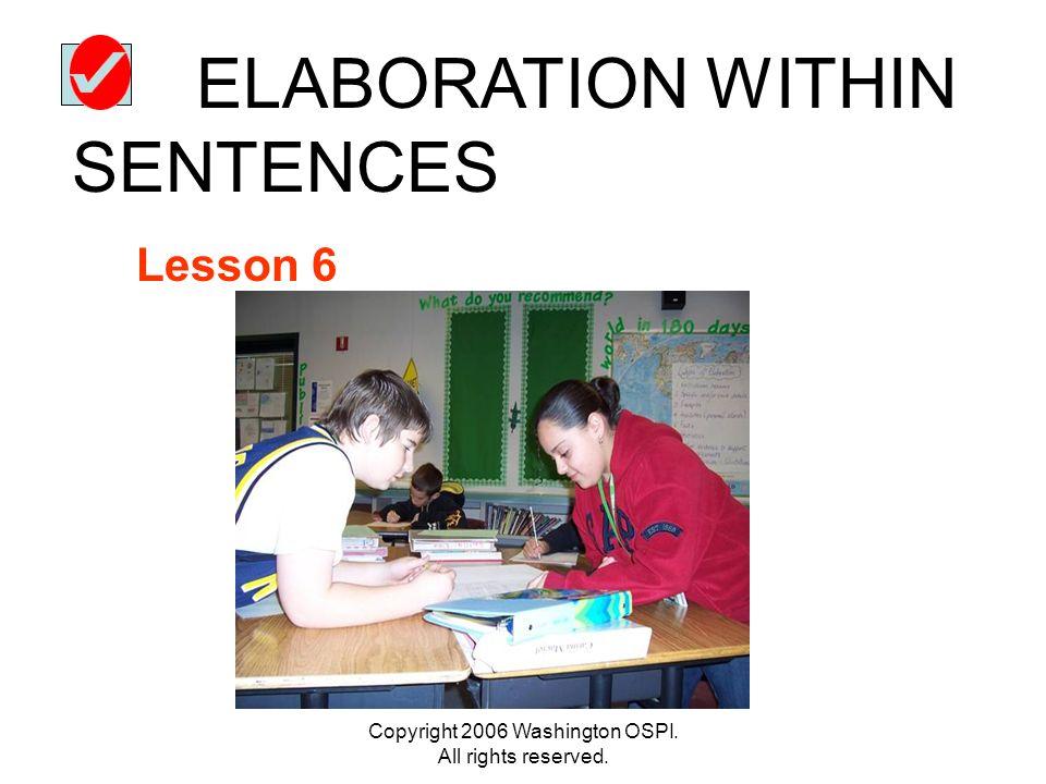 Copyright 2006 Washington OSPI. All rights reserved. ELABORATION WITHIN SENTENCES Lesson 6