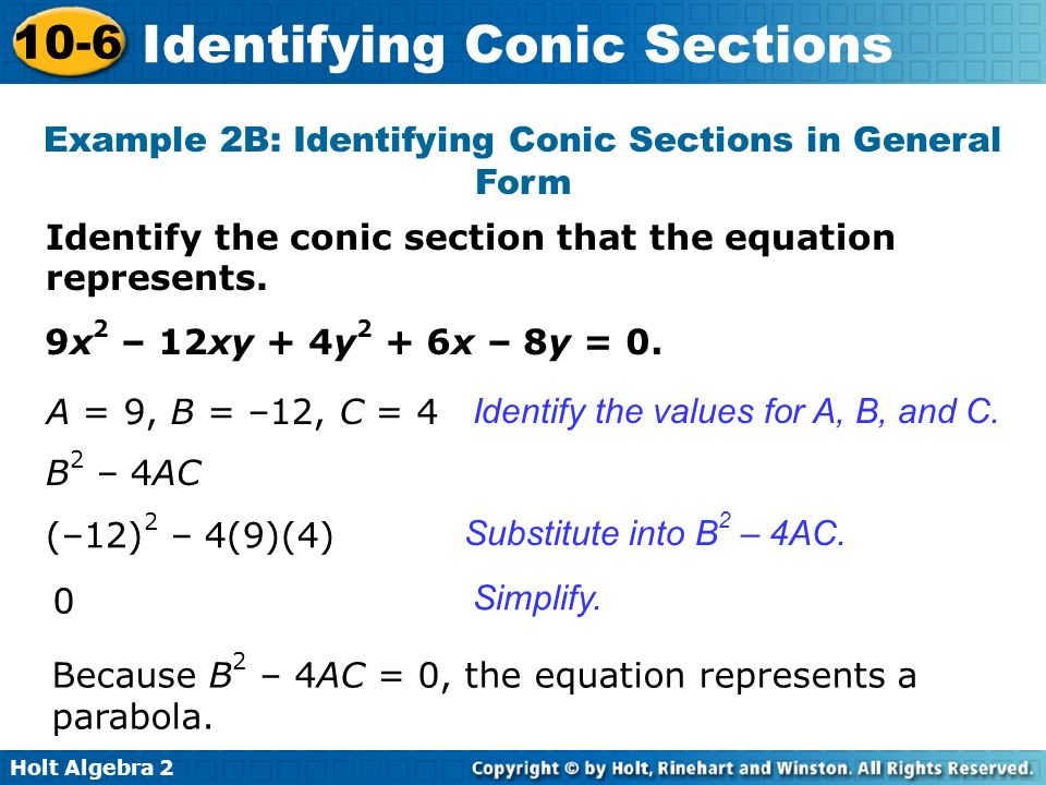 Holt Algebra 2 10-6 Identifying Conic Sections Identify the conic section that the equation represents. Example 2B: Identifying Conic Sections in Gene