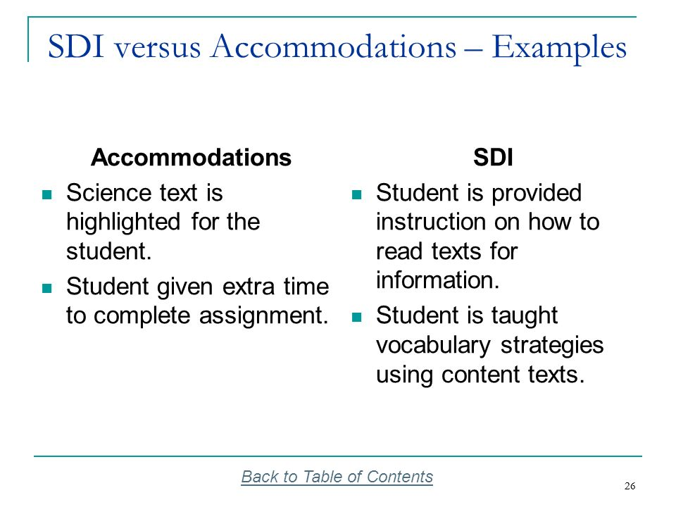 26 SDI versus Accommodations – Examples Accommodations Science text is highlighted for the student. Student given extra time to complete assignment. S