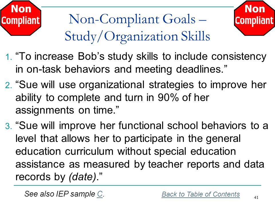 41 Non-Compliant Goals – Study/Organization Skills 1. To increase Bobs study skills to include consistency in on-task behaviors and meeting deadlines.