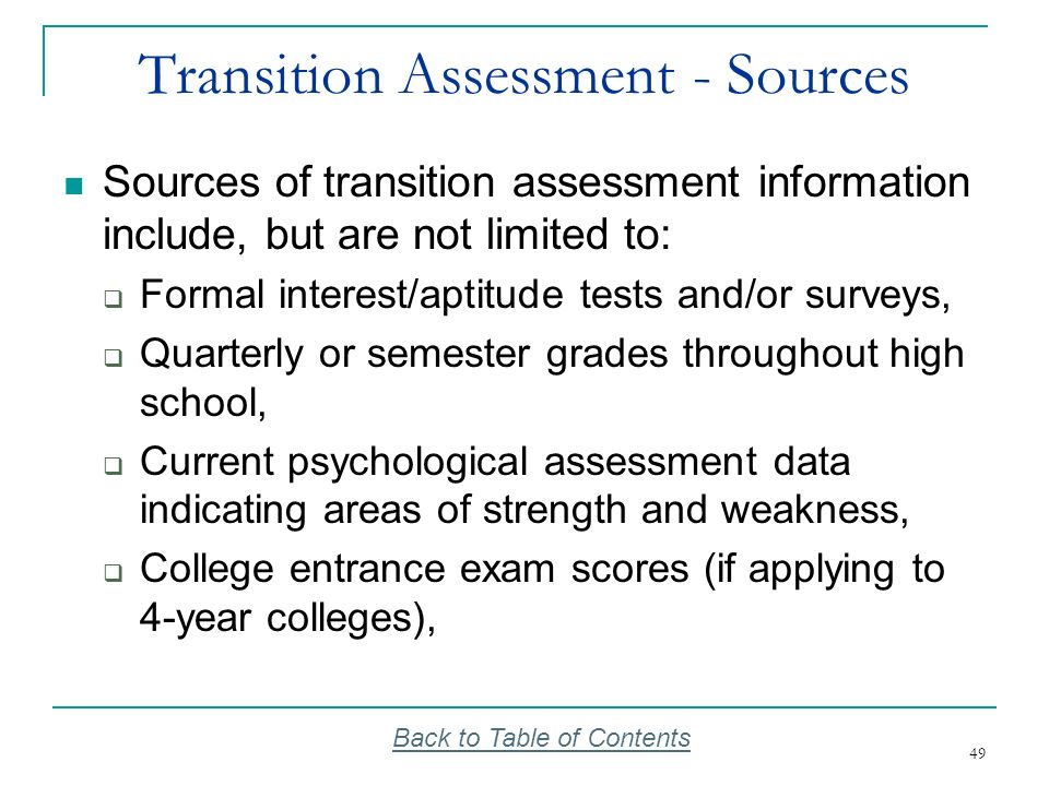 49 Transition Assessment - Sources Sources of transition assessment information include, but are not limited to: Formal interest/aptitude tests and/or