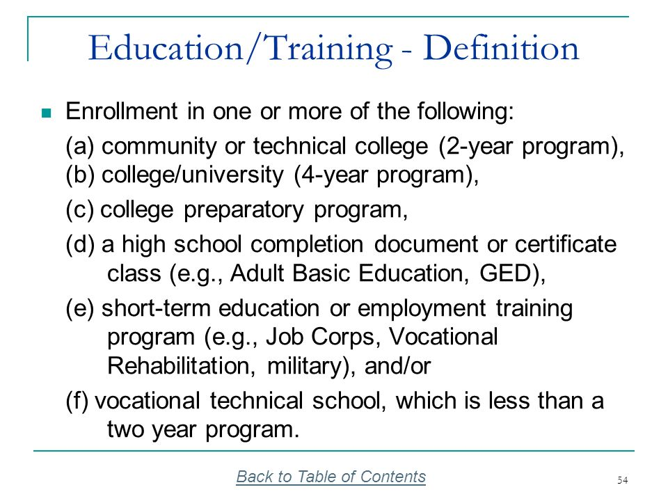54 Education/Training - Definition Enrollment in one or more of the following: (a) community or technical college (2-year program), (b) college/univer