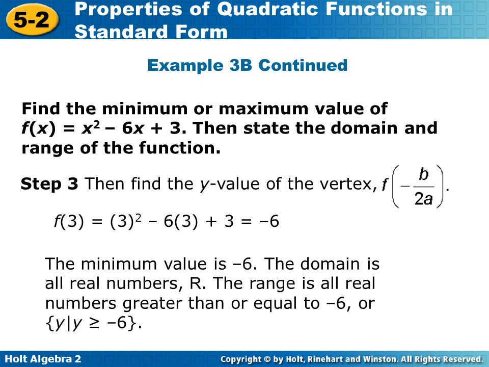 Holt Algebra 2 5-2 Properties of Quadratic Functions in Standard Form Step 3 Then find the y-value of the vertex, Find the minimum or maximum value of