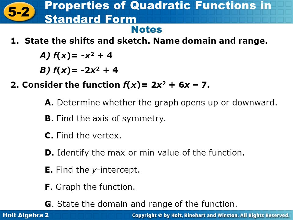 Holt Algebra 2 5-2 Properties of Quadratic Functions in Standard Form This shows that parabolas are symmetric curves.