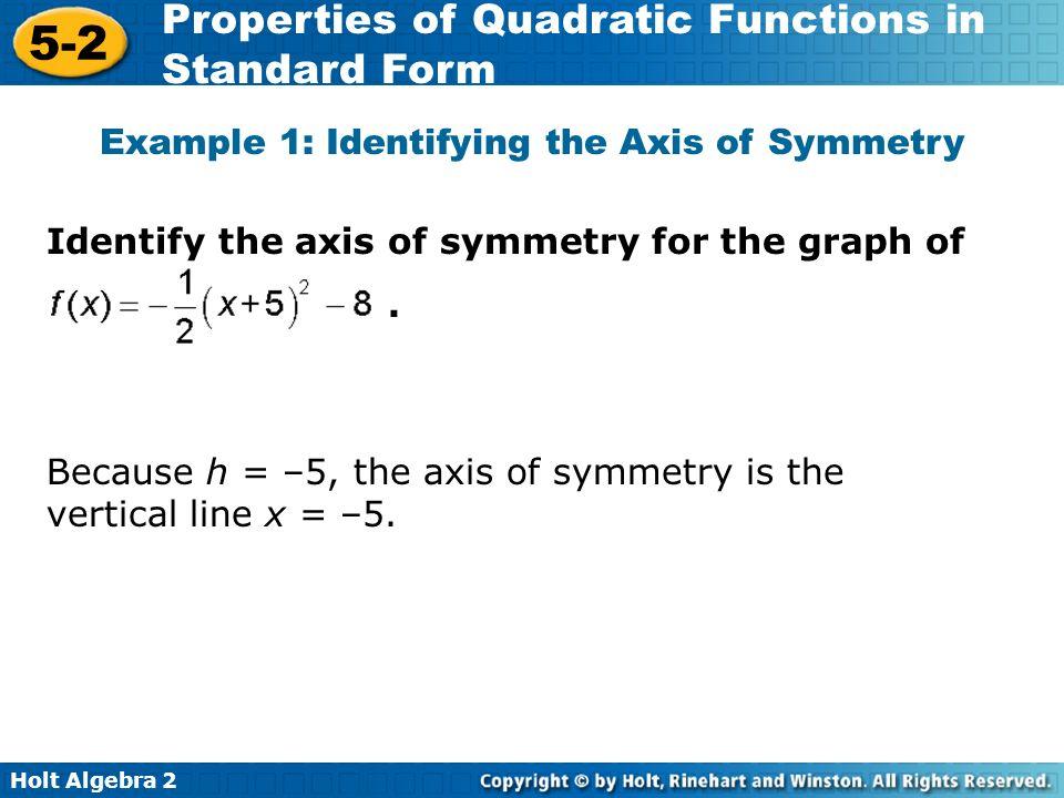 Holt Algebra 2 5-2 Properties of Quadratic Functions in Standard Form The maximum value is.