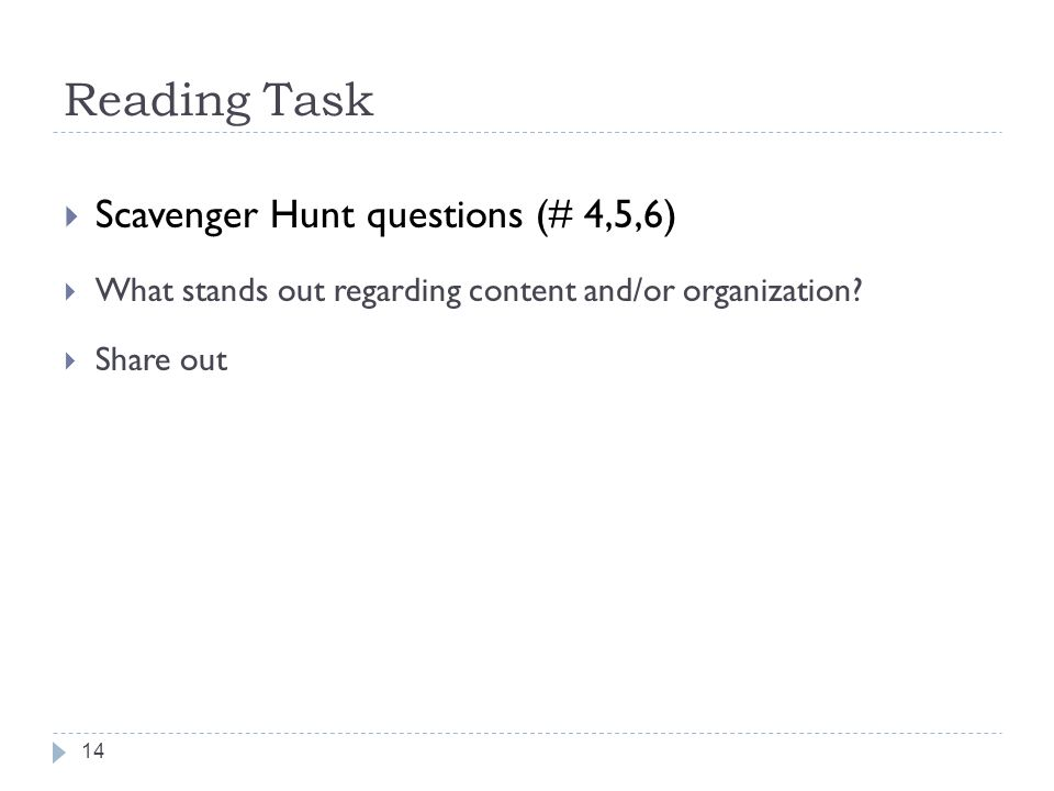 Reading Task Scavenger Hunt questions (# 4,5,6) What stands out regarding content and/or organization? Share out 14