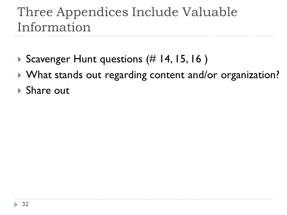 Three Appendices Include Valuable Information Scavenger Hunt questions (# 14, 15, 16 ) What stands out regarding content and/or organization? Share ou