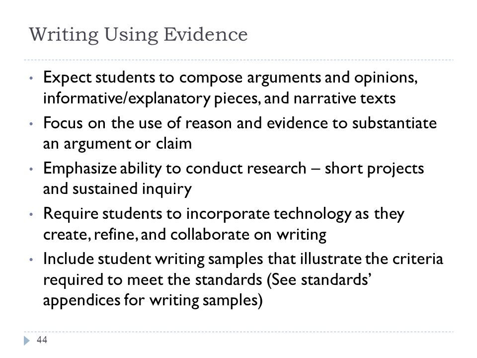 Writing Using Evidence Expect students to compose arguments and opinions, informative/explanatory pieces, and narrative texts Focus on the use of reas