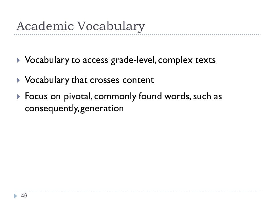 Academic Vocabulary Vocabulary to access grade-level, complex texts Vocabulary that crosses content Focus on pivotal, commonly found words, such as co