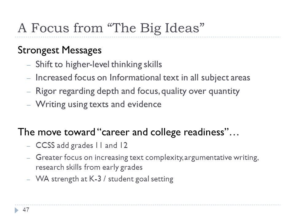 A Focus from The Big Ideas Strongest Messages – Shift to higher-level thinking skills – Increased focus on Informational text in all subject areas – R