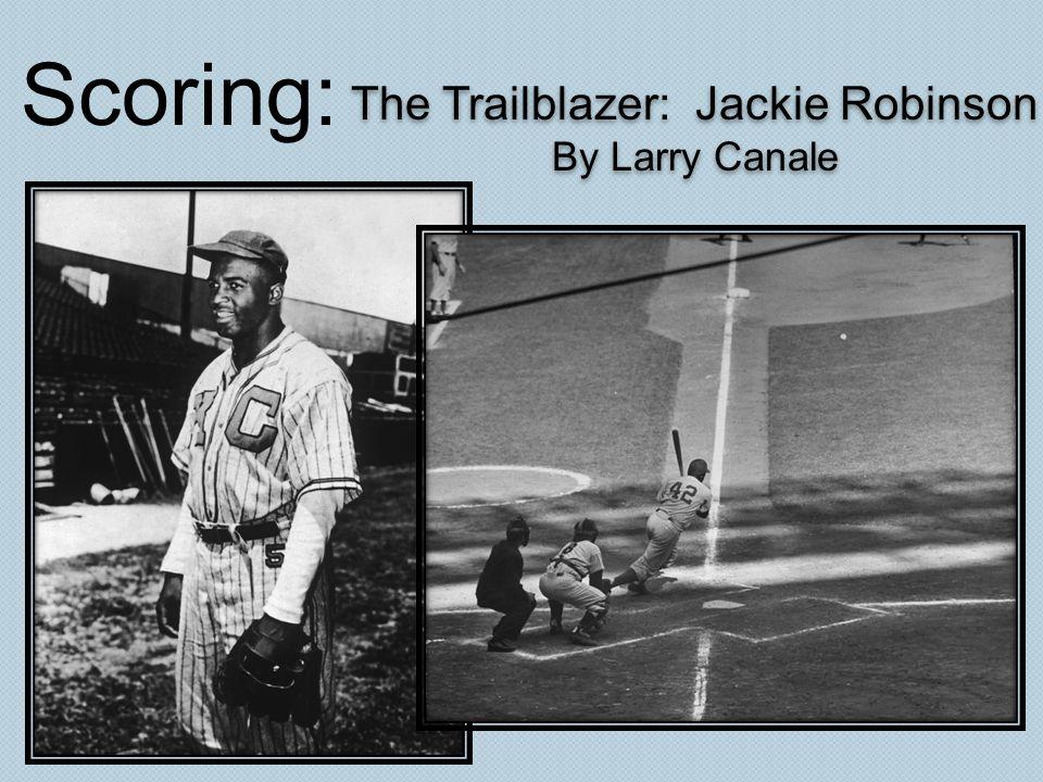 The Trailblazer: Jackie Robinson By Larry Canale The Trailblazer: Jackie Robinson By Larry Canale Scoring: