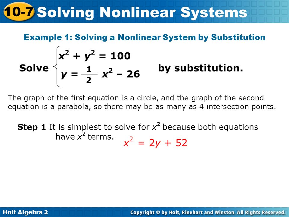 Holt Algebra 2 10-7 Solving Nonlinear Systems Example 1: Solving a Nonlinear System by Substitution The graph of the first equation is a circle, and t