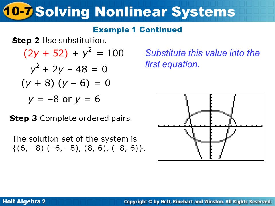 Holt Algebra 2 10-7 Solving Nonlinear Systems Step 2 Use substitution. Example 1 Continued Substitute this value into the first equation. (2y + 52) +