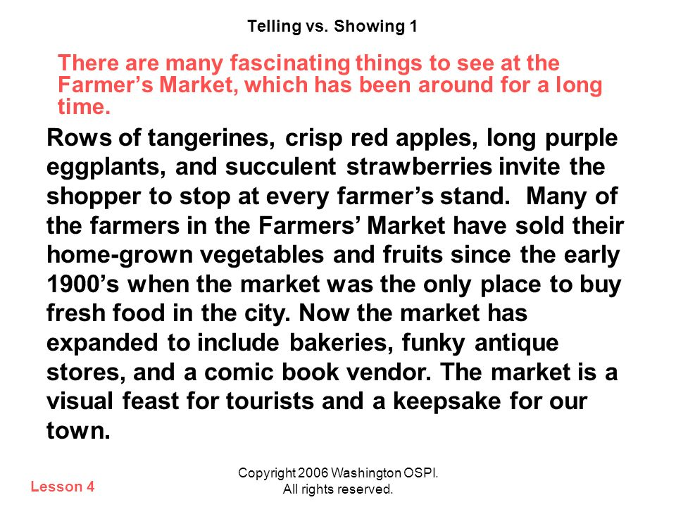 Copyright 2006 Washington OSPI. All rights reserved. Telling vs. Showing 1 There are many fascinating things to see at the Farmers Market, which has b