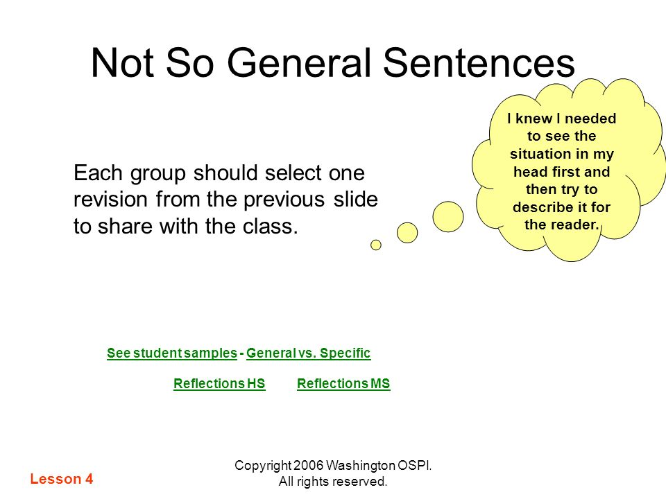 Copyright 2006 Washington OSPI. All rights reserved. Not So General Sentences Each group should select one revision from the previous slide to share w