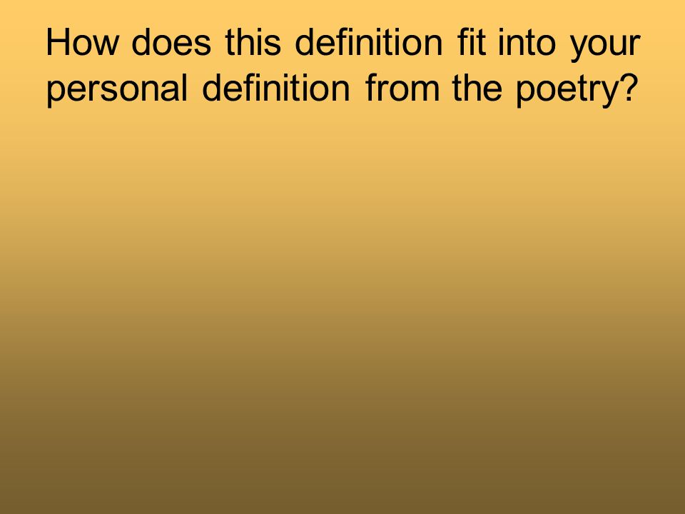 How does this definition fit into your personal definition from the poetry?
