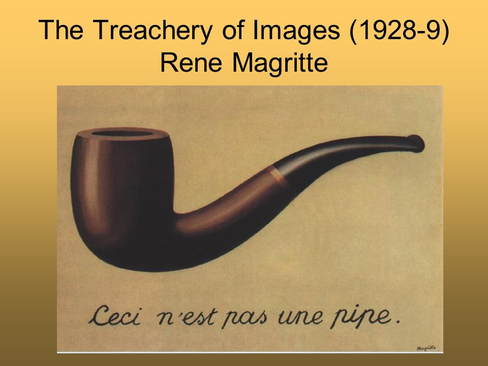 The Treachery of Images (1928-9) Rene Magritte