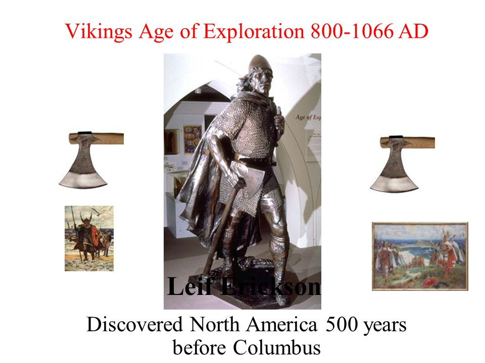 Vikings Age of Exploration 800-1066 AD Discovered North America 500 years before Columbus Leif Erickson