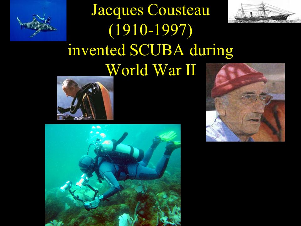 Jacques Cousteau (1910-1997) invented SCUBA during World War II