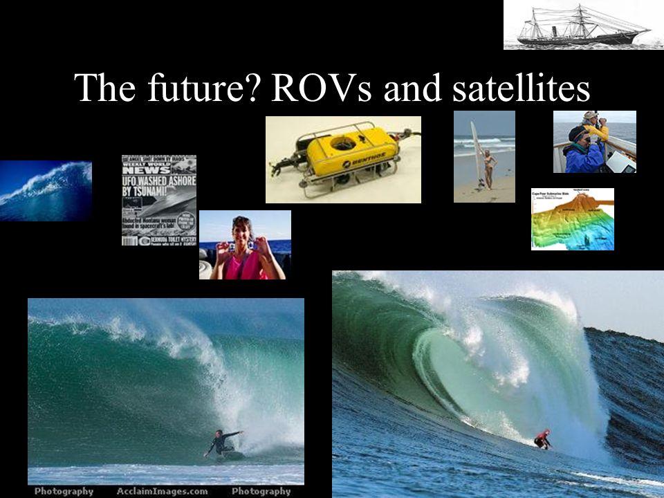 The future? ROVs and satellites