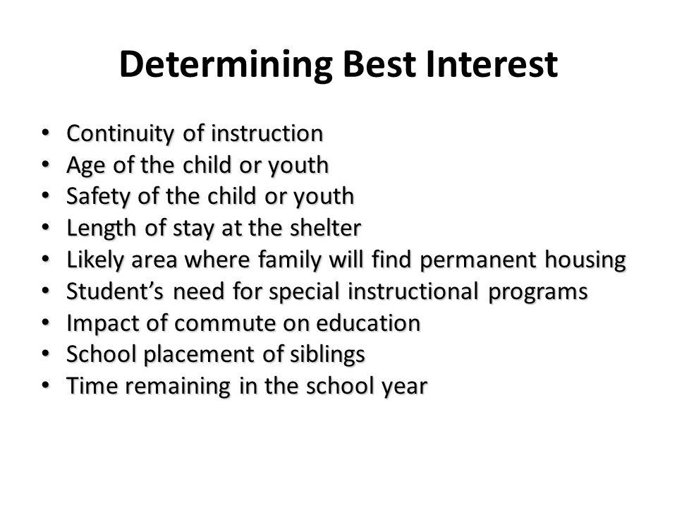 Determining Best Interest Continuity of instruction Continuity of instruction Age of the child or youth Age of the child or youth Safety of the child