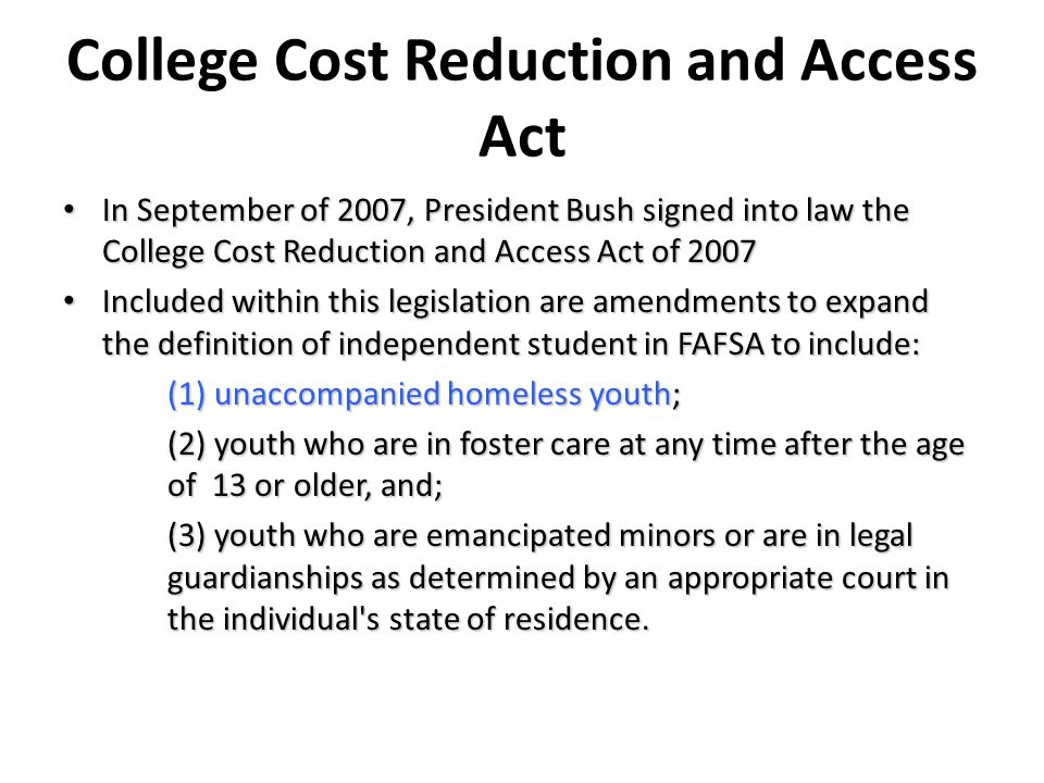 College Cost Reduction and Access Act In September of 2007, President Bush signed into law the College Cost Reduction and Access Act of 2007 In Septem