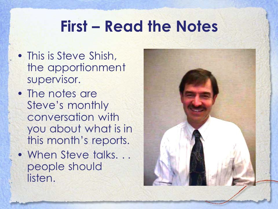 First – Read the Notes This is Steve Shish, the apportionment supervisor. The notes are Steves monthly conversation with you about what is in this mon