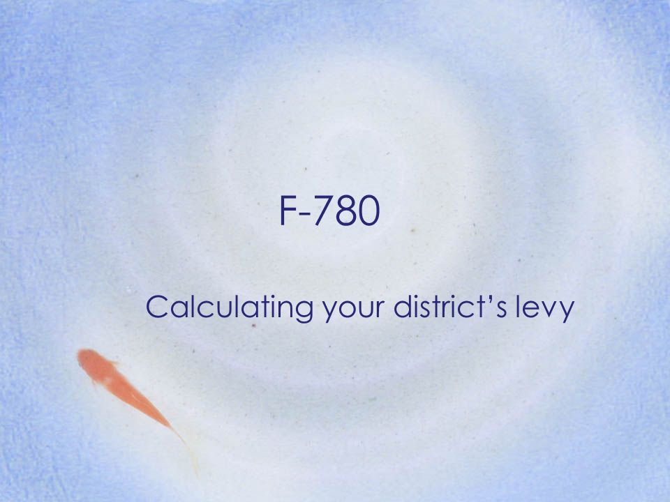 F-780 Calculating your districts levy