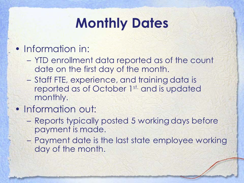 Monthly Dates Information in: –YTD enrollment data reported as of the count date on the first day of the month. –Staff FTE, experience, and training d