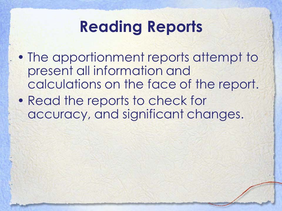 Reading Reports The apportionment reports attempt to present all information and calculations on the face of the report. Read the reports to check for