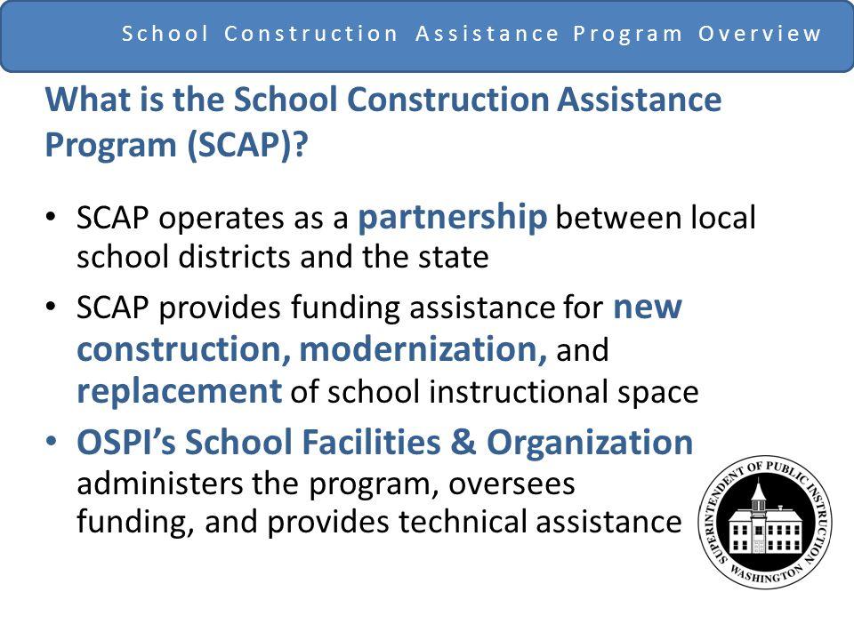 School Construction Assistance Program Overview What is the School Construction Assistance Program (SCAP).