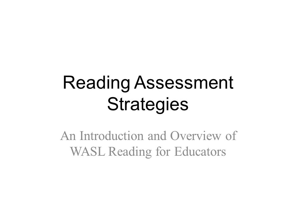 Reading Assessment Strategies An Introduction and Overview of WASL Reading for Educators