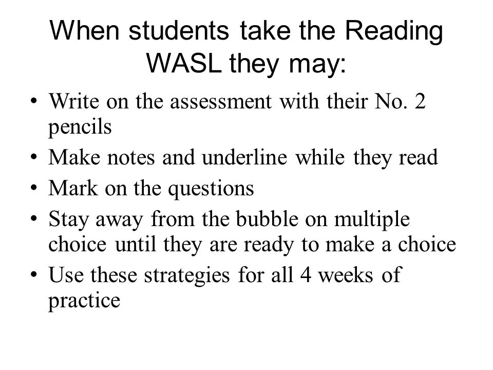 When students take the Reading WASL they may: Write on the assessment with their No. 2 pencils Make notes and underline while they read Mark on the qu