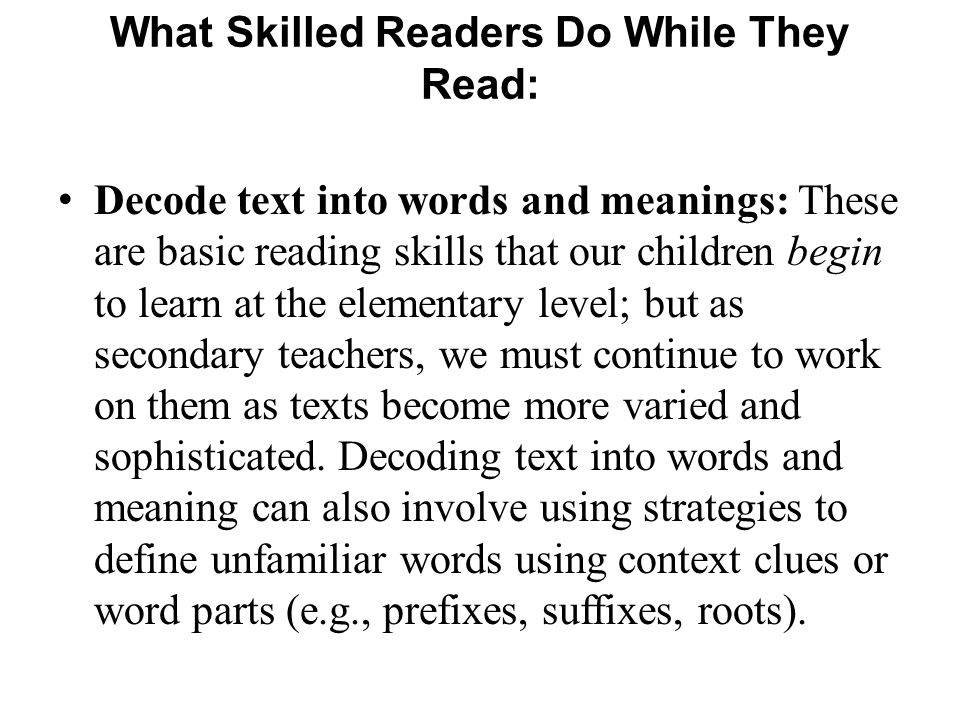Decode text into words and meanings: These are basic reading skills that our children begin to learn at the elementary level; but as secondary teacher