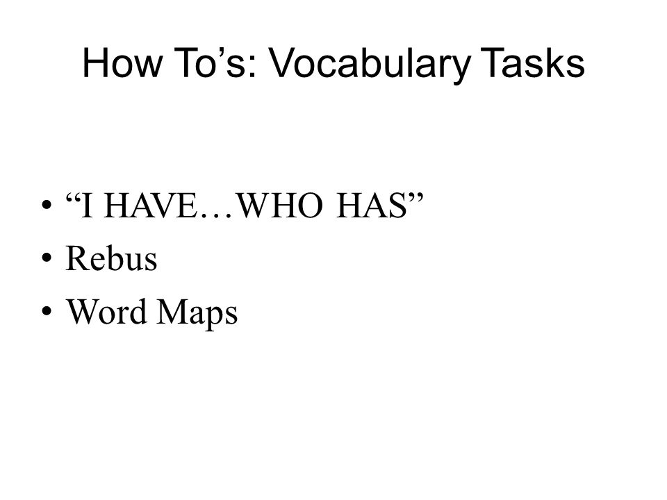 How Tos: Vocabulary Tasks I HAVE…WHO HAS Rebus Word Maps