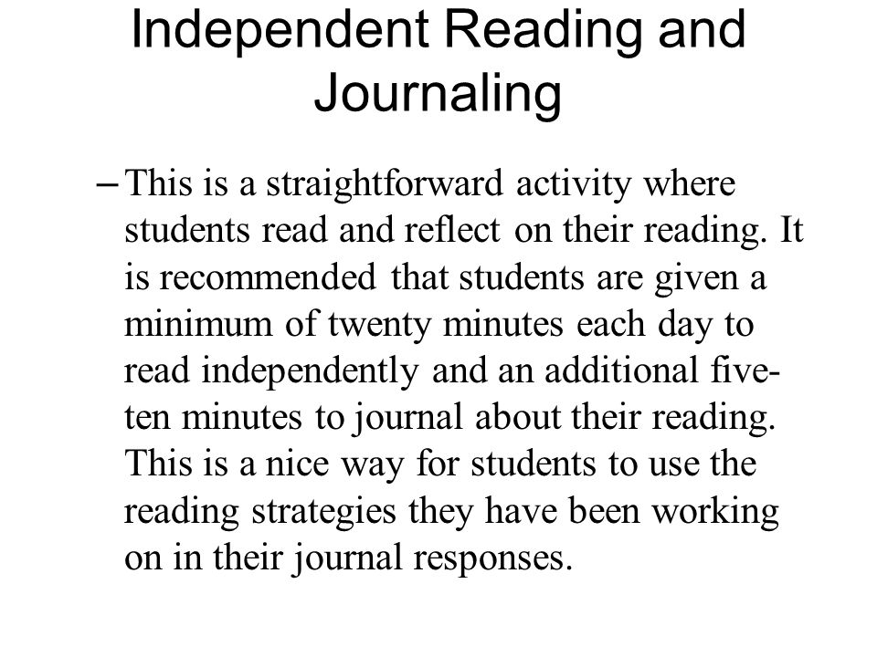 Independent Reading and Journaling – This is a straightforward activity where students read and reflect on their reading. It is recommended that stude