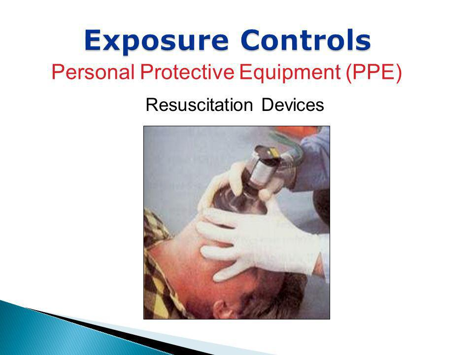 Exposure Controls Personal Protective Equipment (PPE) Resuscitation Devices