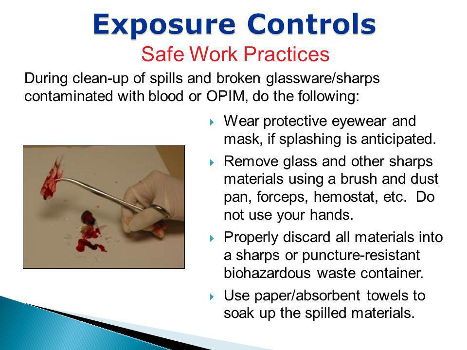 Exposure Controls During clean-up of spills and broken glassware/sharps contaminated with blood or OPIM, do the following: Wear protective eyewear and
