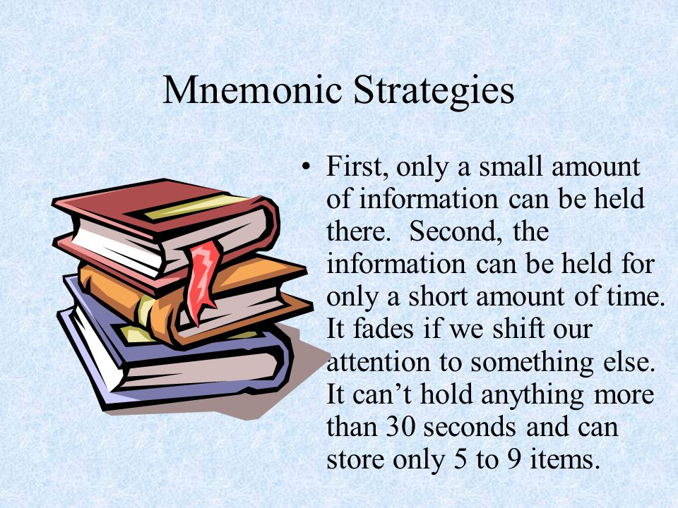 Mnemonic Strategies Mnemonic Device This is a strategy for organizing information with the only purpose of making it more memorable.