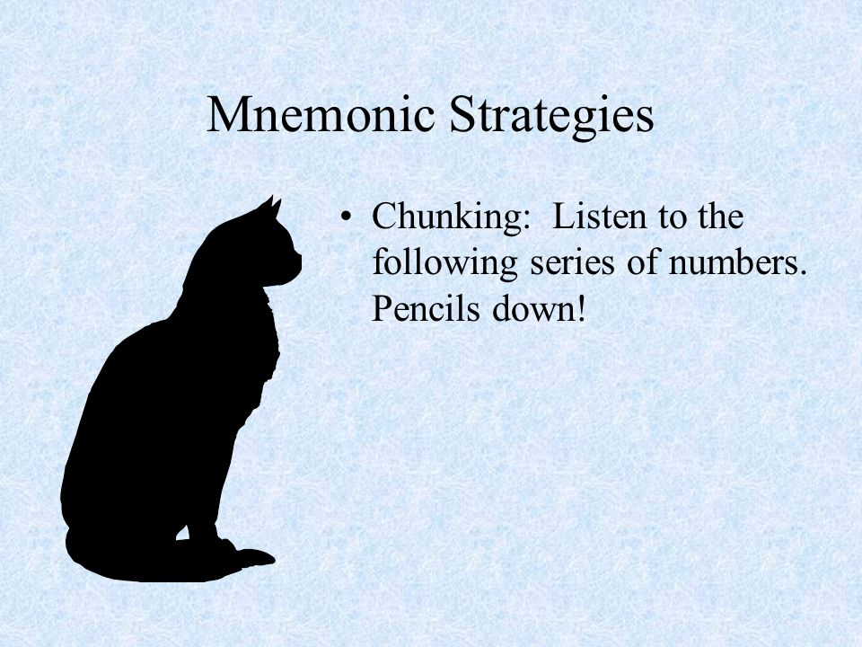 Mnemonic Strategies Chunking Key Word –ROY G BIV –My Very Efficient Mother Just Sent Us Nine Pizzas –Norman Eats Shredded Wheat