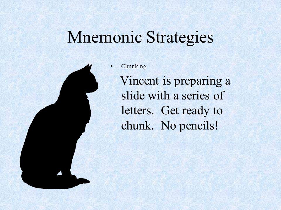 Mnemonic Strategies Chunking Key Word Method of Loci –Cicero –A Stroll through his village