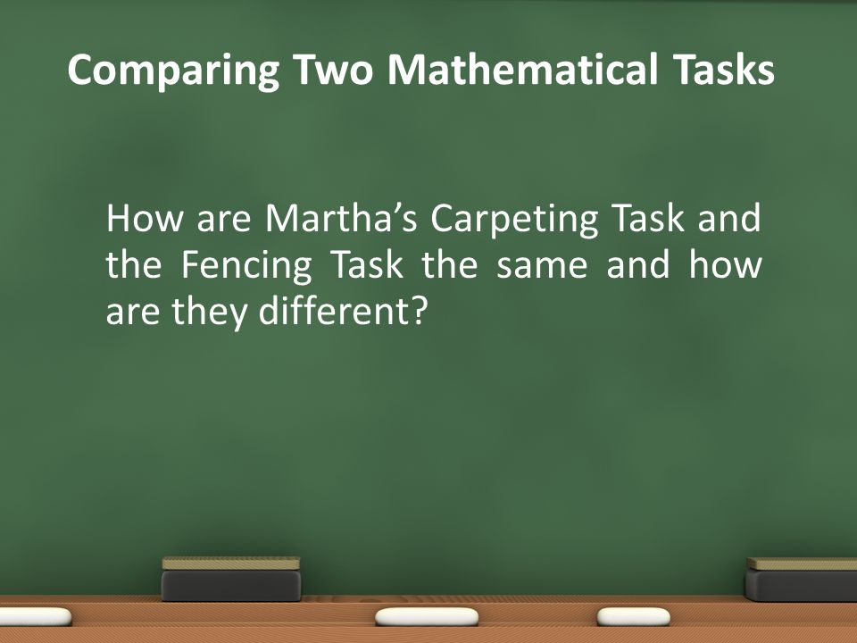 Comparing Two Mathematical Tasks How are Marthas Carpeting Task and the Fencing Task the same and how are they different?