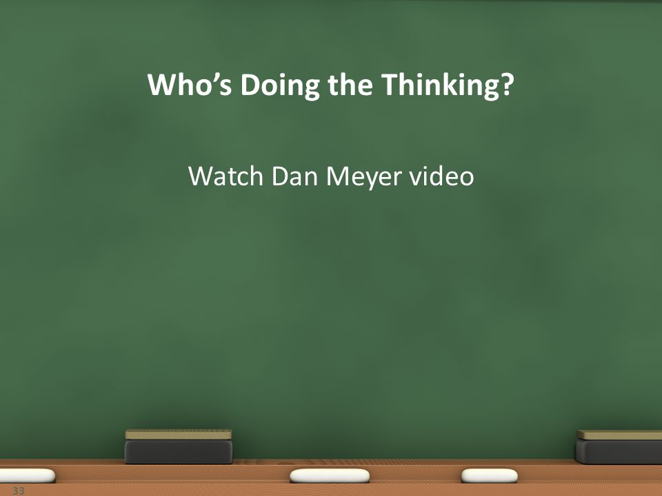 Whos Doing the Thinking? Watch Dan Meyer video 33