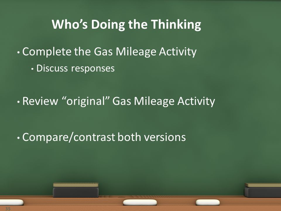 Whos Doing the Thinking Complete the Gas Mileage Activity Discuss responses Review original Gas Mileage Activity Compare/contrast both versions 35